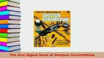 Download The Gun Digest Book of Shotgun Gunsmithing PDF Free