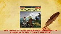 Download  Loïs Tome 7  La prisonnière de lArchange Les Aventures de Loïs  Tome 7 MARTIN Free Books