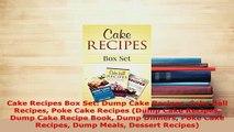 Download  Cake Recipes Box Set Dump Cake Recipes Cake Ball Recipes Poke Cake Recipes Dump Cake Read Online