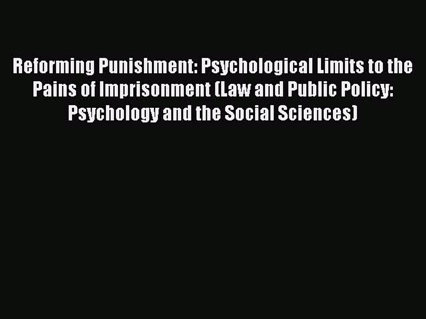 Psychological Limits to the Pains of Imprisonment Reforming Punishment