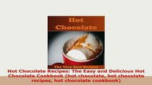 PDF  Hot Chocolate Recipes The Easy and Delicious Hot Chocolate Cookbook hot chocolate hot Read Full Ebook