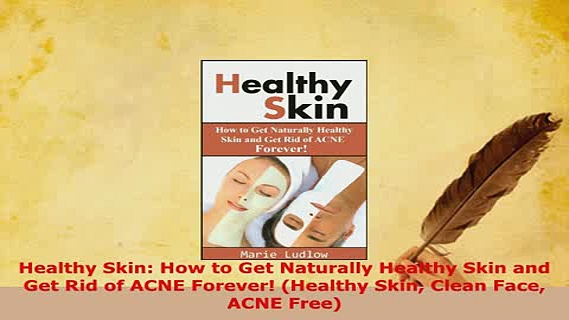 Download  Healthy Skin How to Get Naturally Healthy Skin and Get Rid of ACNE Forever Healthy Skin Free Books