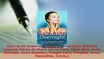 Download  Cure Acne Overnight How To Cure Acne Without Leaving Marks Or Scars Acne Cure Clear Skin  Read Online