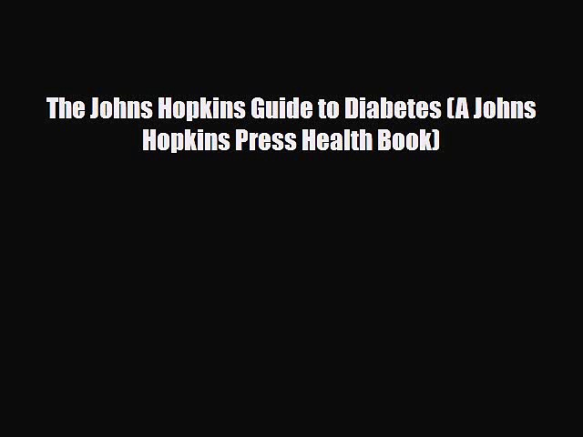 [PDF] The Johns Hopkins Guide to Diabetes (A Johns Hopkins Press Health Book) Download Full