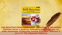 PDF  168 RECETAS PARA PREPARAR GALLETAS Y HELADOS Delicias secas y postres húmedos para PDF Online