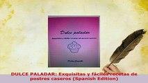 Download  DULCE PALADAR Exquisitas y fáciles recetas de postres caseros Spanish Edition PDF Online