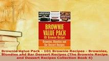 PDF  Brownie Value Pack  101 Brownie Recipes  Brownies Blondies and Bar Dessert Recipes The PDF Online