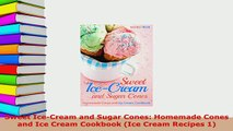 PDF  Sweet IceCream and Sugar Cones Homemade Cones and Ice Cream Cookbook Ice Cream Recipes Download Online