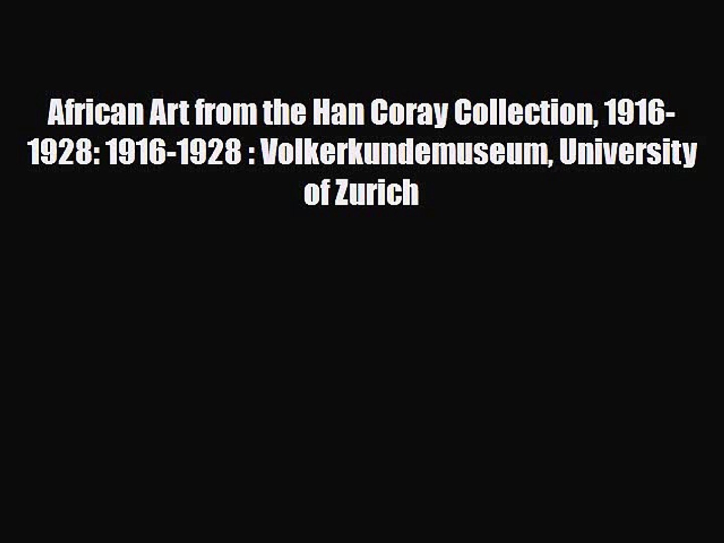 [PDF] African Art from the Han Coray Collection 1916-1928: 1916-1928 : Volkerkundemuseum University