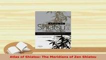 Download  Atlas of Shiatsu The Meridians of Zen Shiatsu  EBook