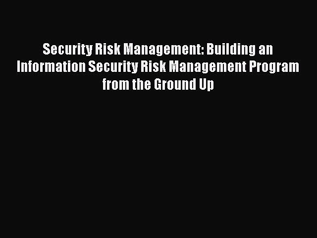 Read Security Risk Management: Building an Information Security Risk Management Program from