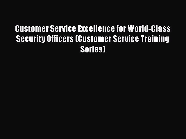 [Read book] Customer Service Excellence for World-Class Security Officers (Customer Service