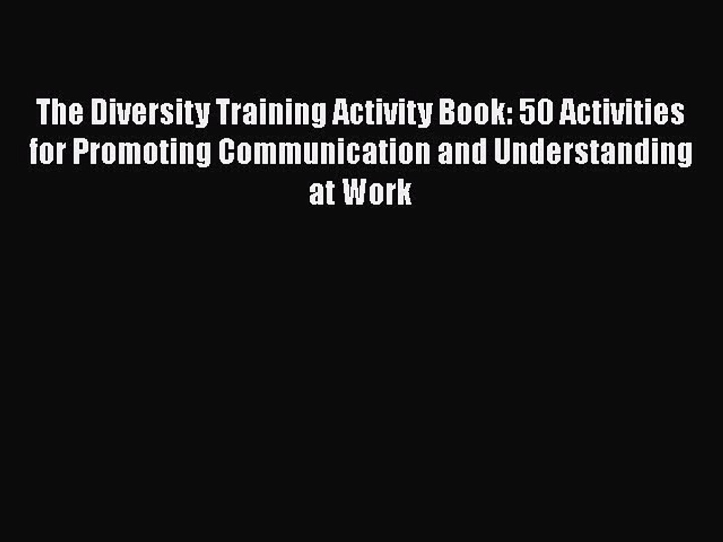 50 Activities for Promoting Communication and Understanding at Work The Diversity Training Activity Book