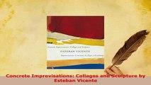 PDF  Concrete Improvisations Collages and Sculpture by Esteban Vicente Read Online