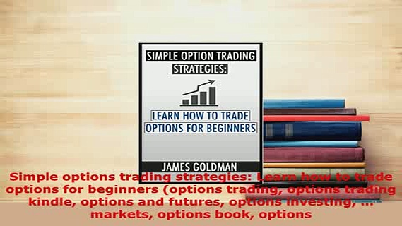 PDF  Simple options trading strategies Learn how to trade options for beginners options Read Full Ebook