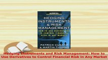 PDF  Hedging Instruments and Risk Management How to Use Derivatives to Control Financial Risk Read Online