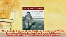 PDF  The Grande Dames of the Cariboo Discovering Vivien Cowan and Sonia Cornwall and their Read Online