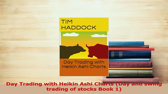 Read  Day Trading with Heikin Ashi Charts Day and swing trading of stocks Book 1 Ebook Free
