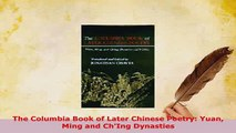 Download  The Columbia Book of Later Chinese Poetry Yuan Ming and ChIng Dynasties  EBook