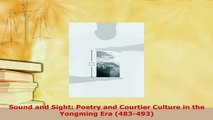 PDF  Sound and Sight Poetry and Courtier Culture in the Yongming Era 483493  Read Online