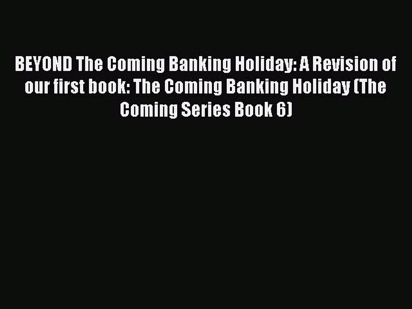 Read BEYOND The Coming Banking Holiday: A Revision of our first book: The Coming Banking Holiday