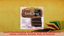 PDF  Good Housekeeping Great Baking 600 Recipes for Cakes Cookies Breads Pies  Pastries Download Full Ebook