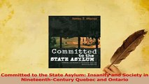 Download  Committed to the State Asylum Insanity and Society in NineteenthCentury Quebec and PDF Free