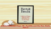 PDF  Brecht Collected Plays Mr Puntilla and His Man Matti Part 3 Download Full Ebook