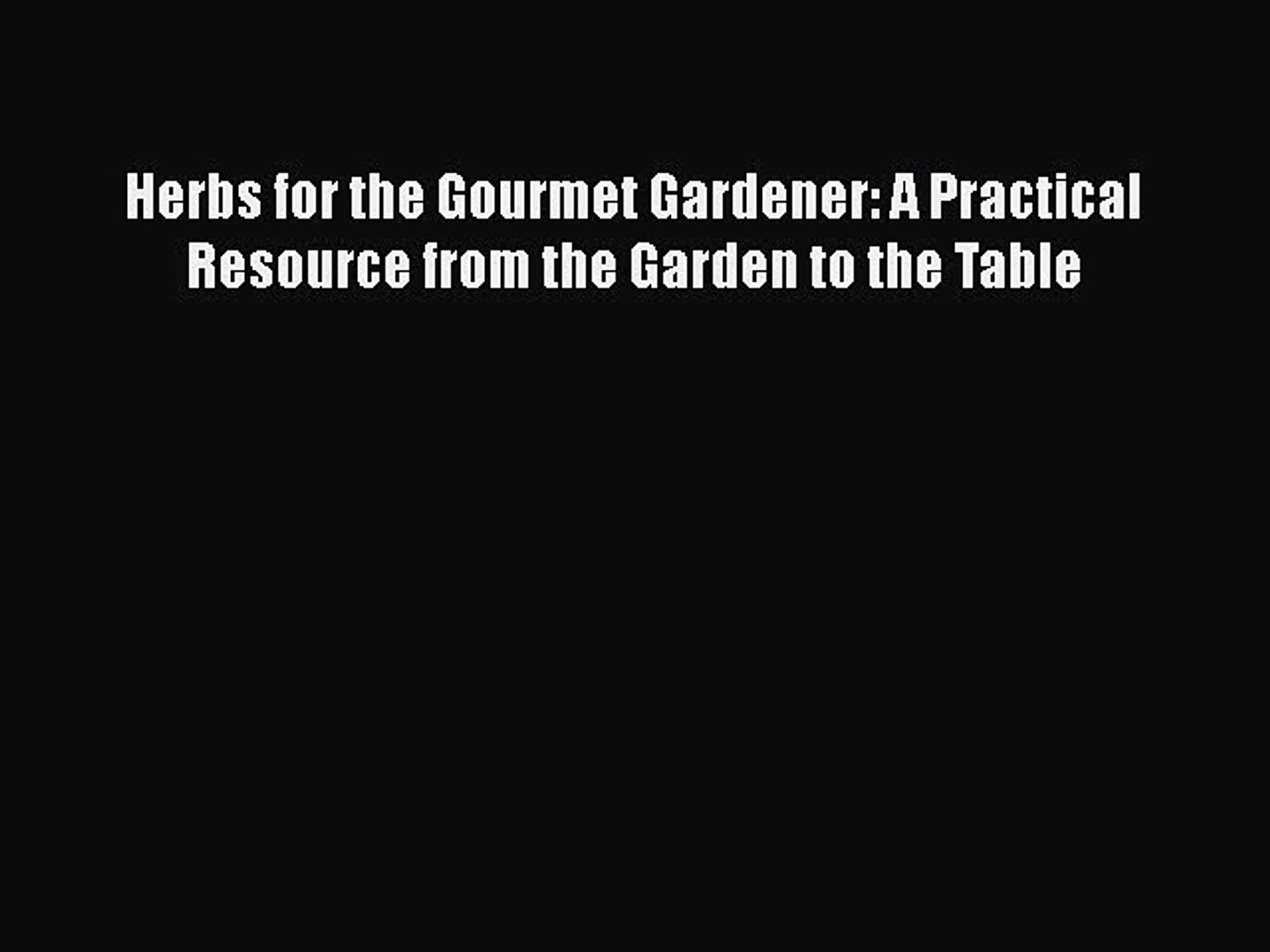 [DONWLOAD] Herbs for the Gourmet Gardener: A Practical Resource from the Garden to the Table