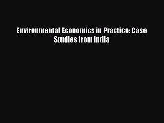 Read Environmental Economics in Practice: Case Studies from India Ebook Online