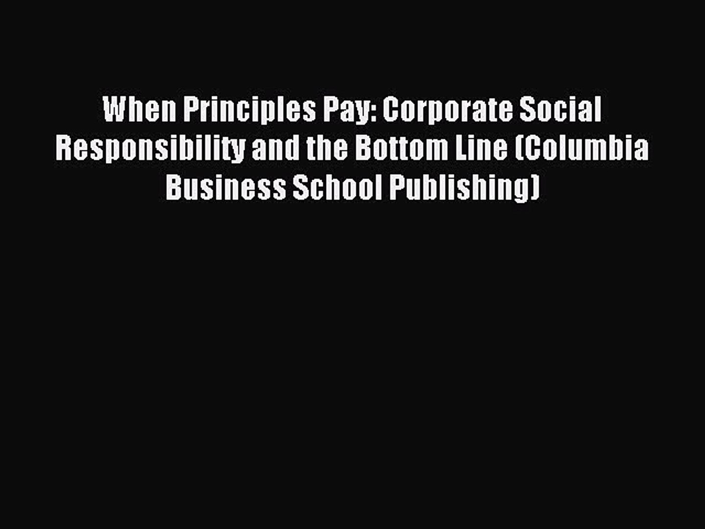 Read When Principles Pay: Corporate Social Responsibility and the Bottom Line (Columbia Business