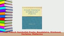 Download  Four French Symbolist Poets Baudelaire Rimbaud Verlaine Mallarme  EBook