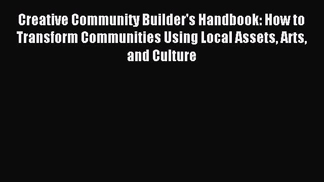 Read Creative Community Builder's Handbook: How to Transform Communities Using Local Assets