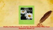 Download  Haiku Reflections II Haiku Reflections The Four Seasons Book 2  EBook