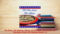 PDF  50 Pies 50 States Best of the Best presents 50 Recipes from 50 States Book 1 Download Online