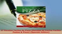 PDF  27 Recetas Faciles de Pizza Recetas de Cocina Faciles Pastas  Pizza Spanish Edition Read Online