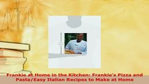PDF  Frankie at Home in the Kitchen Frankies Pizza and PastaEasy Italian Recipes to Make at PDF Online