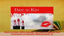 Download  Dare to Kiss With Natural Lip Care Products and Cosmetics Cosmetic Making Book 5  Read Online