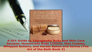 Download  A DIY Guide to Therapeutic Body and Skin Care Recipes Homemade Body Lotions Skin Creams Free Books