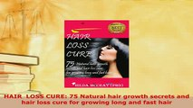 PDF  HAIR  LOSS CURE 75 Natural hair growth secrets and hair loss cure for growing long and  EBook