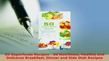 PDF  50 Superfoods Recipes  50 Nutritious Healthy and Delicious Breakfast Dinner and Side Dish PDF Full Ebook