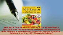 Download  168 RECETAS PARA PREPARAR CON VERDURAS Y FRUTAS Las opciones más variadas para los platos PDF Online