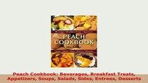 Download  Peach Cookbook Beverages Breakfast Treats Appetizers Soups Salads Sides Entrees Desserts Download Online
