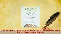 PDF  The Path of Practice A Womans Book of Healing with Food Breath and Sound  EBook