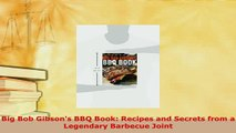 Download  Big Bob Gibsons BBQ Book Recipes and Secrets from a Legendary Barbecue Joint Read Online
