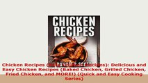 Download  Chicken Recipes Easy Chicken Recipes Delicious and Easy Chicken Recipes Baked Chicken Read Full Ebook