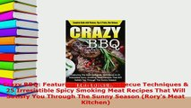 Download  Crazy BBQ Featuring The Best Barbecue Techniques  25 Irresistible Spicy Smoking Meat PDF Full Ebook