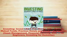 PDF  Investing Invest Like A Pro Stocks ETFs Options Mutual Funds Precious Metals and Bonds  Download Full Ebook