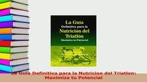 Download  La Guia Definitiva para la Nutricion del Triatlon Maximiza tu Potencial  EBook