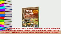 PDF  PASTA RECIPES Pasta making  Pasta machine cookbook for pasta maker Do you know good Download Full Ebook